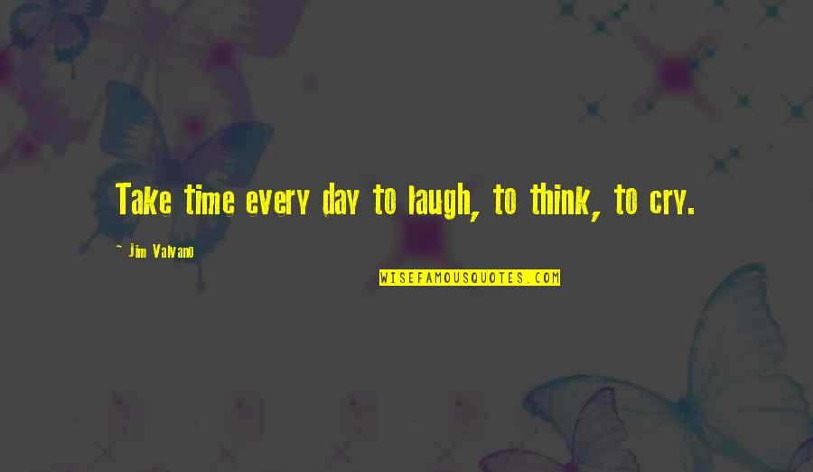 Jim Valvano Quotes By Jim Valvano: Take time every day to laugh, to think,