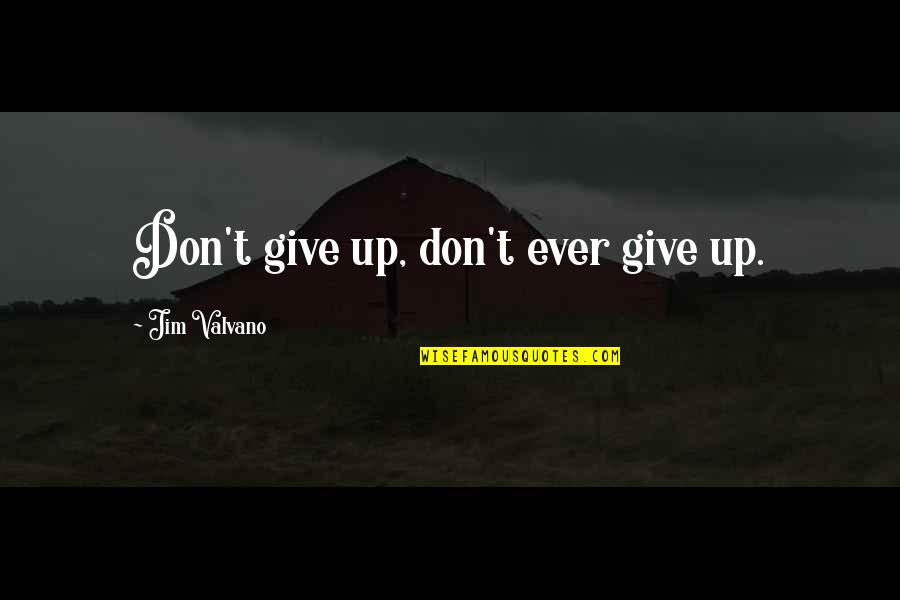 Jim Valvano Quotes By Jim Valvano: Don't give up, don't ever give up.