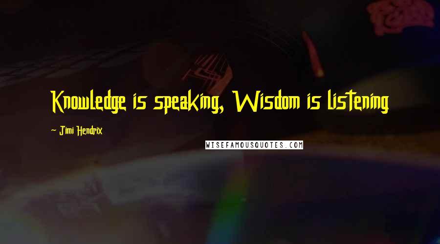 Jimi Hendrix quotes: Knowledge is speaking, Wisdom is listening