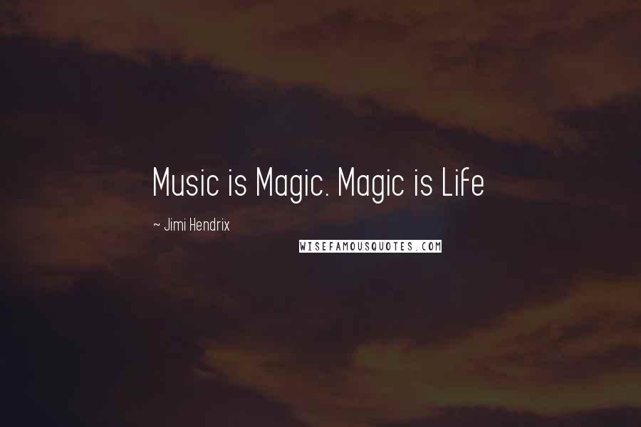 Jimi Hendrix quotes: Music is Magic. Magic is Life