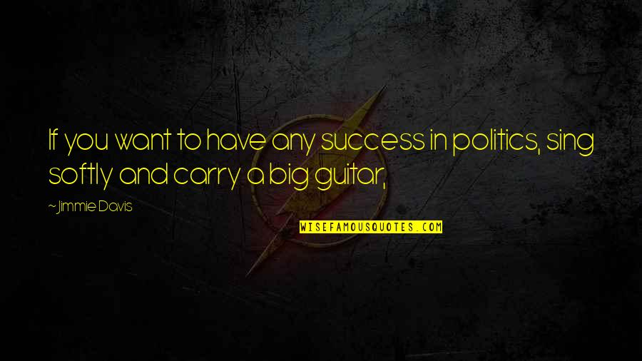 Jimmie's Quotes By Jimmie Davis: If you want to have any success in