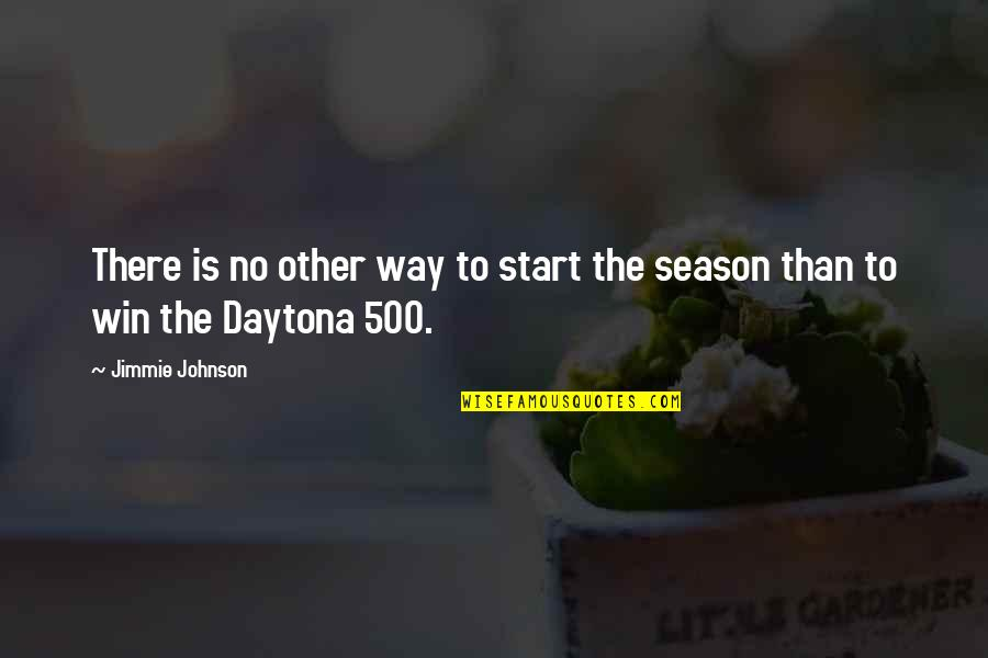Jimmie's Quotes By Jimmie Johnson: There is no other way to start the