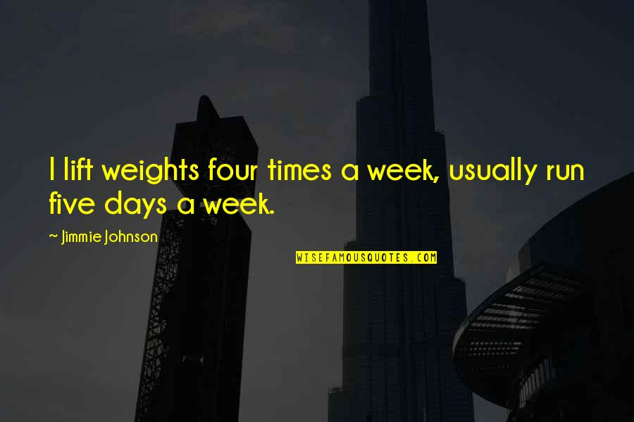 Jimmie's Quotes By Jimmie Johnson: I lift weights four times a week, usually