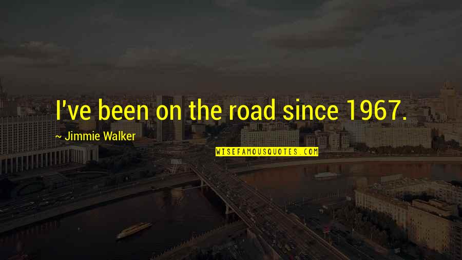 Jimmie's Quotes By Jimmie Walker: I've been on the road since 1967.