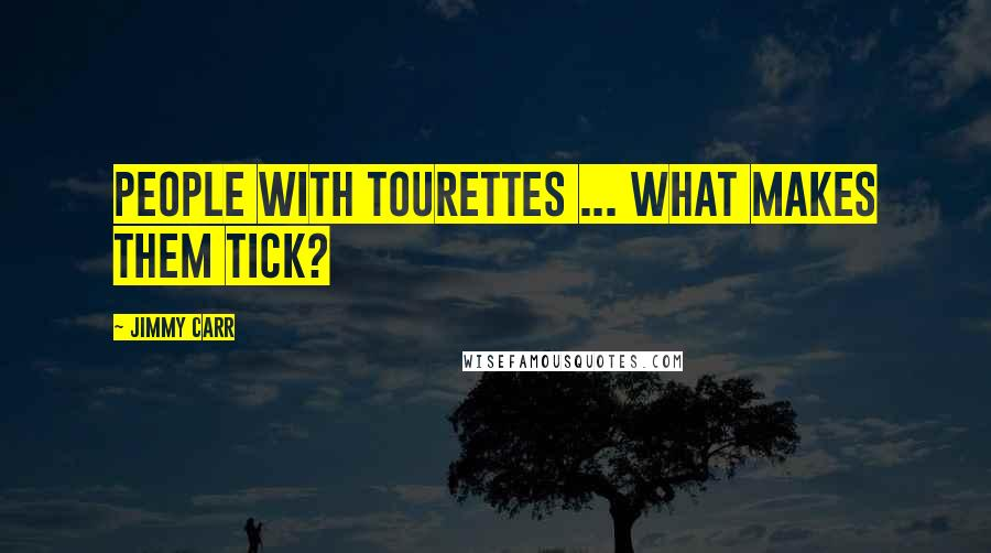 Jimmy Carr quotes: People with Tourettes ... What makes them tick?