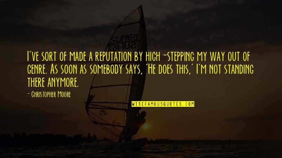 Jimmy Dykes Quotes By Christopher Moore: I've sort of made a reputation by high-stepping
