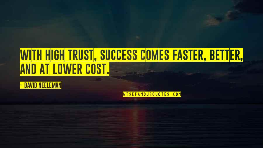 Jimmy Dykes Quotes By David Neeleman: With high trust, success comes faster, better, and