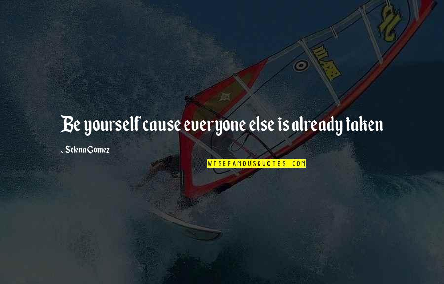Jimmy Pagarino Quotes By Selena Gomez: Be yourself cause everyone else is already taken