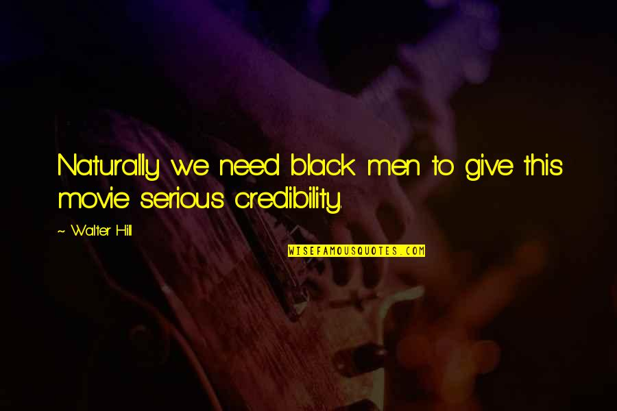 Jimmy Pagarino Quotes By Walter Hill: Naturally we need black men to give this