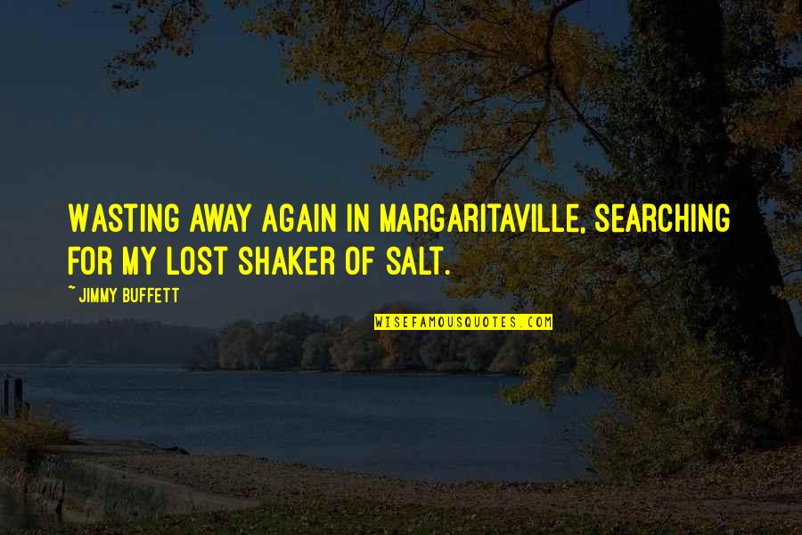 Jimmy Shaker Quotes By Jimmy Buffett: Wasting away again in Margaritaville, searching for my