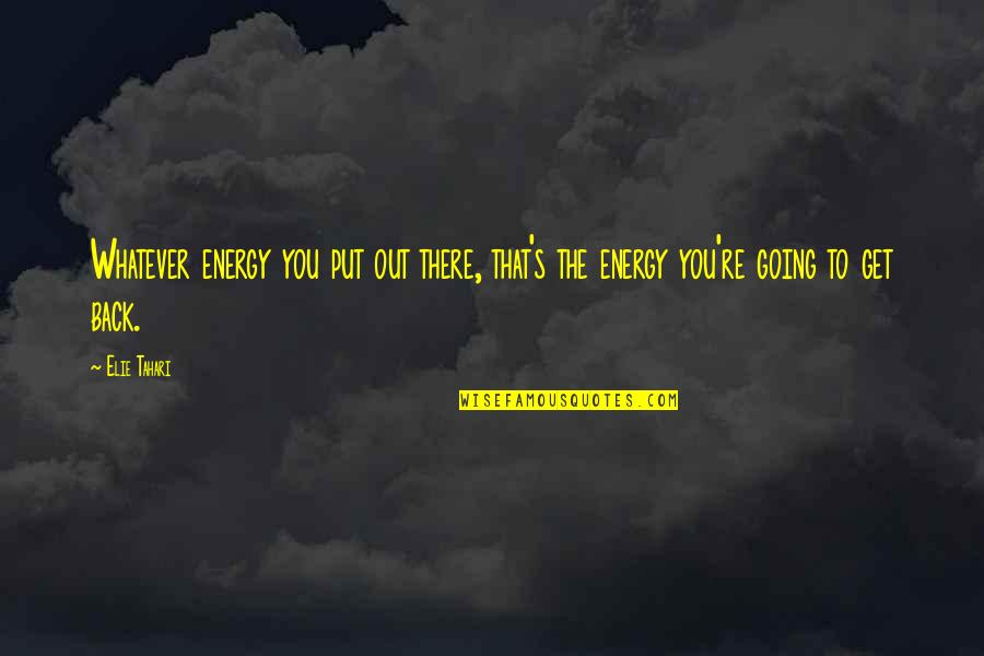 Jimmy Snyder Quotes By Elie Tahari: Whatever energy you put out there, that's the