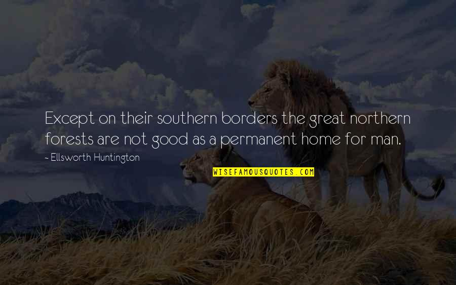 Jimmy Snyder Quotes By Ellsworth Huntington: Except on their southern borders the great northern