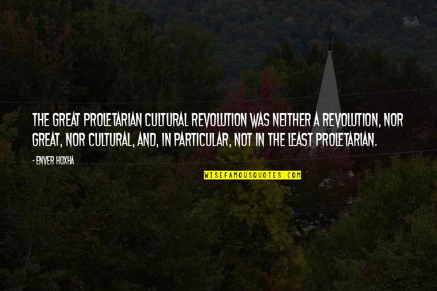 Jimmy Snyder Quotes By Enver Hoxha: The Great Proletarian Cultural Revolution was neither a