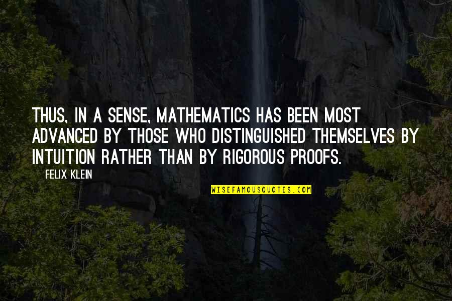 Jimmy Snyder Quotes By Felix Klein: Thus, in a sense, mathematics has been most