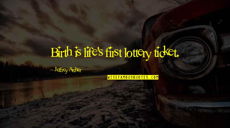 Jimmy Snyder Quotes By Jeffrey Archer: Birth is life's first lottery ticket.