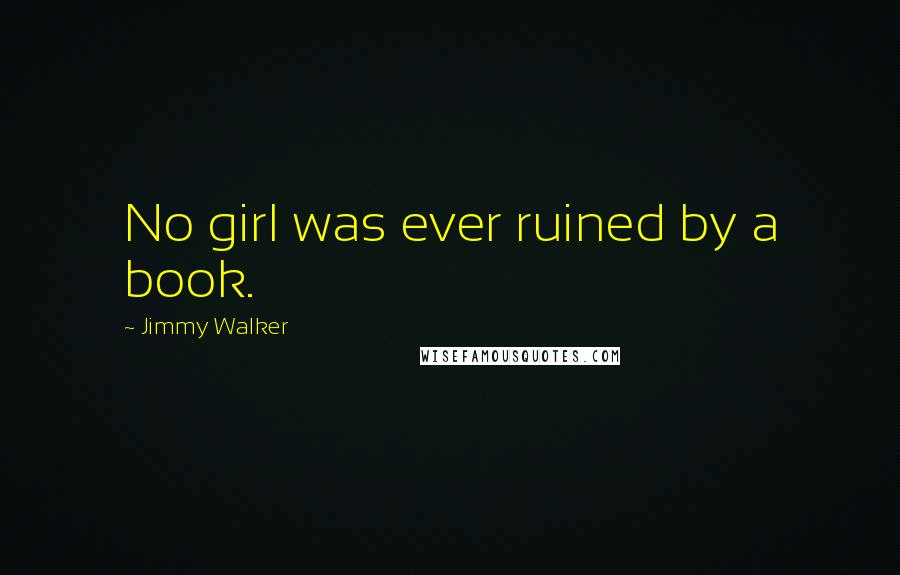 Jimmy Walker quotes: No girl was ever ruined by a book.
