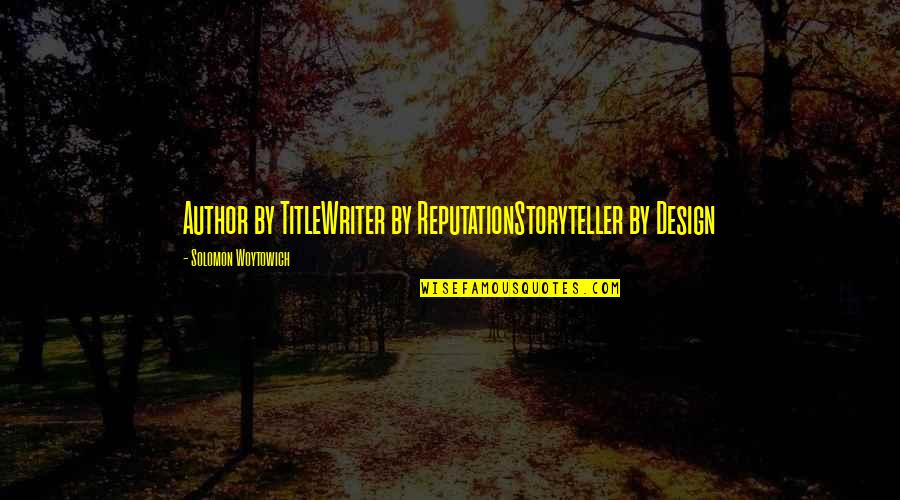 Jing-si Aphorism Quotes By Solomon Woytowich: Author by TitleWriter by ReputationStoryteller by Design