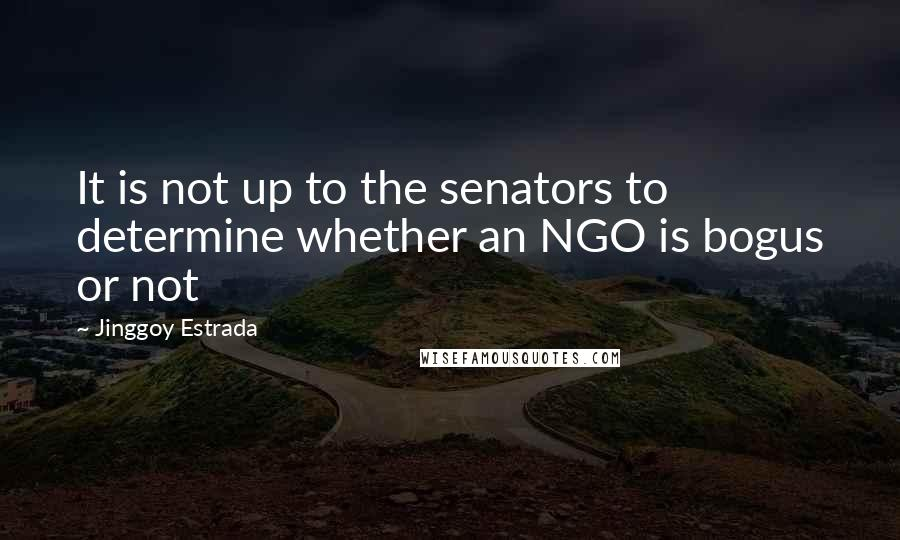 Jinggoy Estrada quotes: It is not up to the senators to determine whether an NGO is bogus or not