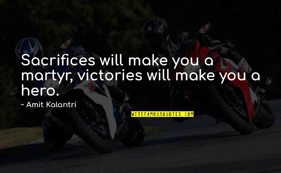 Jinks Quotes By Amit Kalantri: Sacrifices will make you a martyr, victories will