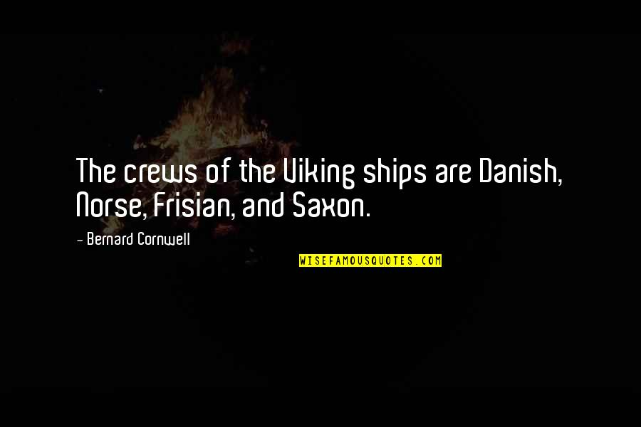Jinks Quotes By Bernard Cornwell: The crews of the Viking ships are Danish,