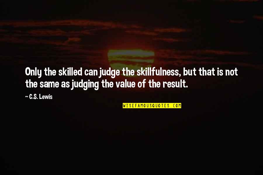 Jinks Quotes By C.S. Lewis: Only the skilled can judge the skillfulness, but