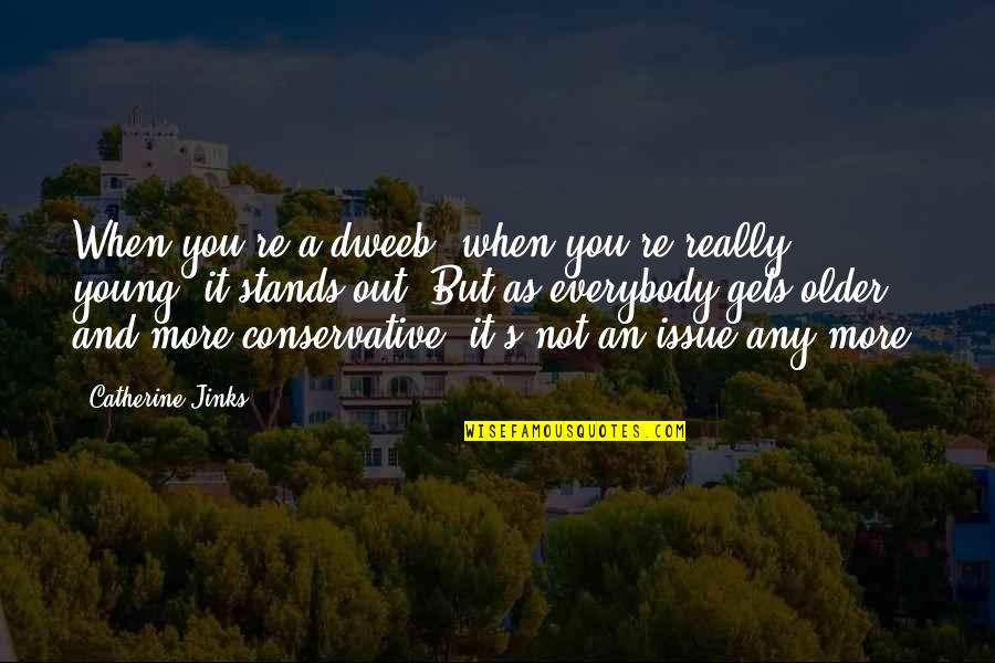 Jinks Quotes By Catherine Jinks: When you're a dweeb, when you're really young,