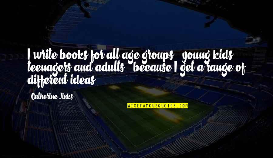 Jinks Quotes By Catherine Jinks: I write books for all age groups -