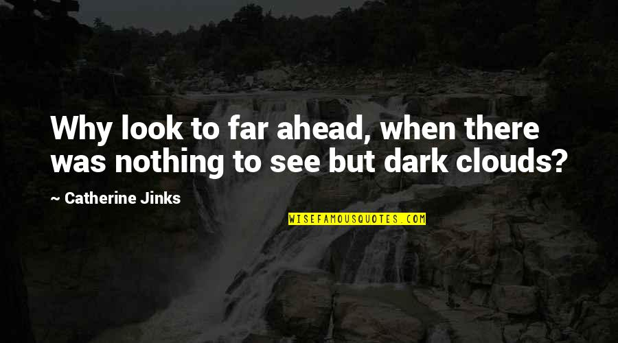 Jinks Quotes By Catherine Jinks: Why look to far ahead, when there was