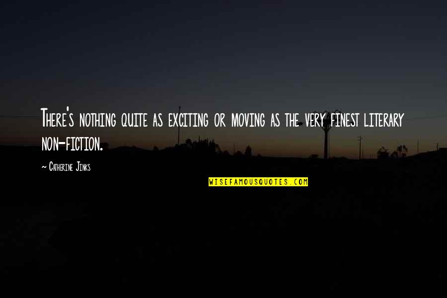 Jinks Quotes By Catherine Jinks: There's nothing quite as exciting or moving as