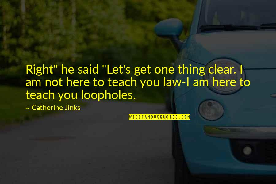 """Jinks Quotes By Catherine Jinks: Right"""" he said """"Let's get one thing clear."""