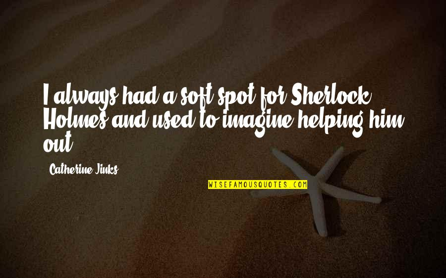 Jinks Quotes By Catherine Jinks: I always had a soft spot for Sherlock