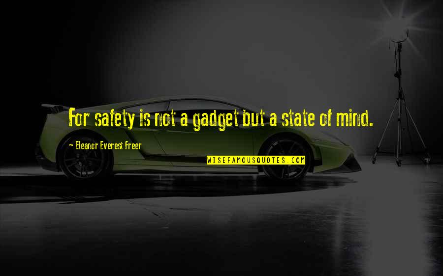 Jinks Quotes By Eleanor Everest Freer: For safety is not a gadget but a