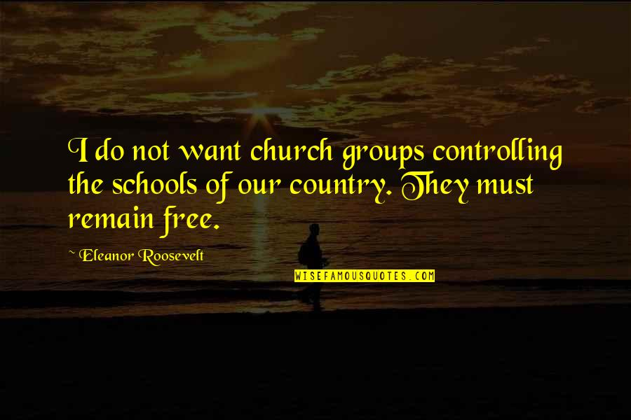 Jinks Quotes By Eleanor Roosevelt: I do not want church groups controlling the