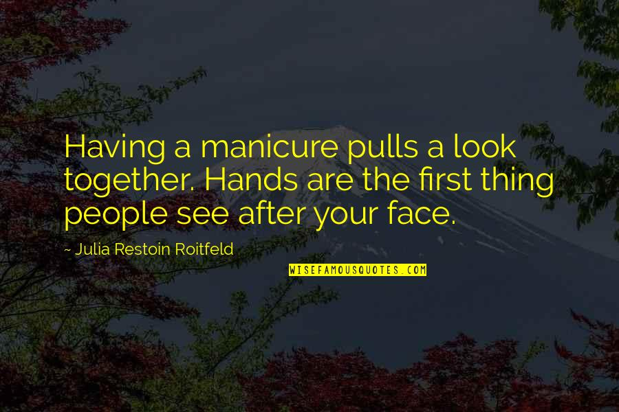 Jinks Quotes By Julia Restoin Roitfeld: Having a manicure pulls a look together. Hands