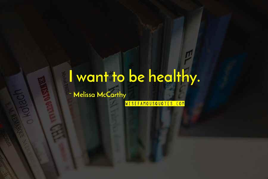 Jinks Quotes By Melissa McCarthy: I want to be healthy.