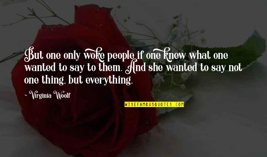 Jinks Quotes By Virginia Woolf: But one only woke people if one knew