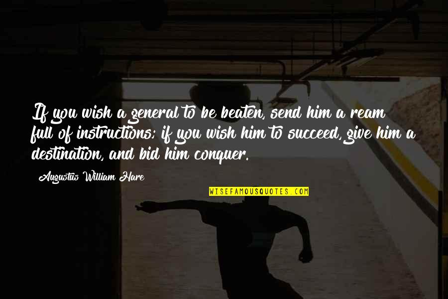 Jitterbugging Quotes By Augustus William Hare: If you wish a general to be beaten,