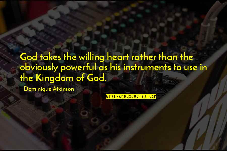 Jitterbugging Quotes By Dominique Atkinson: God takes the willing heart rather than the