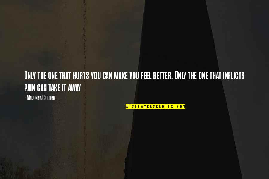 Jitterbugging Quotes By Madonna Ciccone: Only the one that hurts you can make