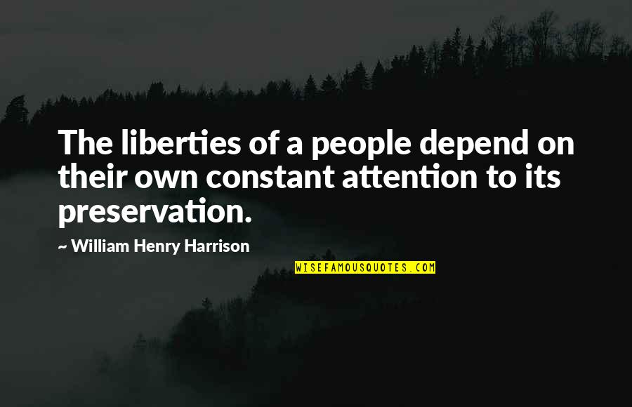 Jitterbugging Quotes By William Henry Harrison: The liberties of a people depend on their