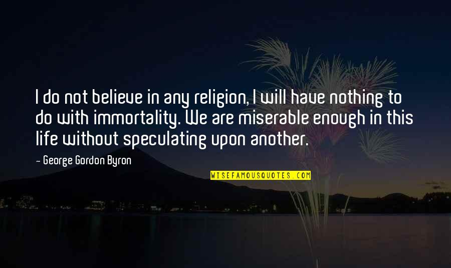 Jm Coetzee Youth Quotes By George Gordon Byron: I do not believe in any religion, I