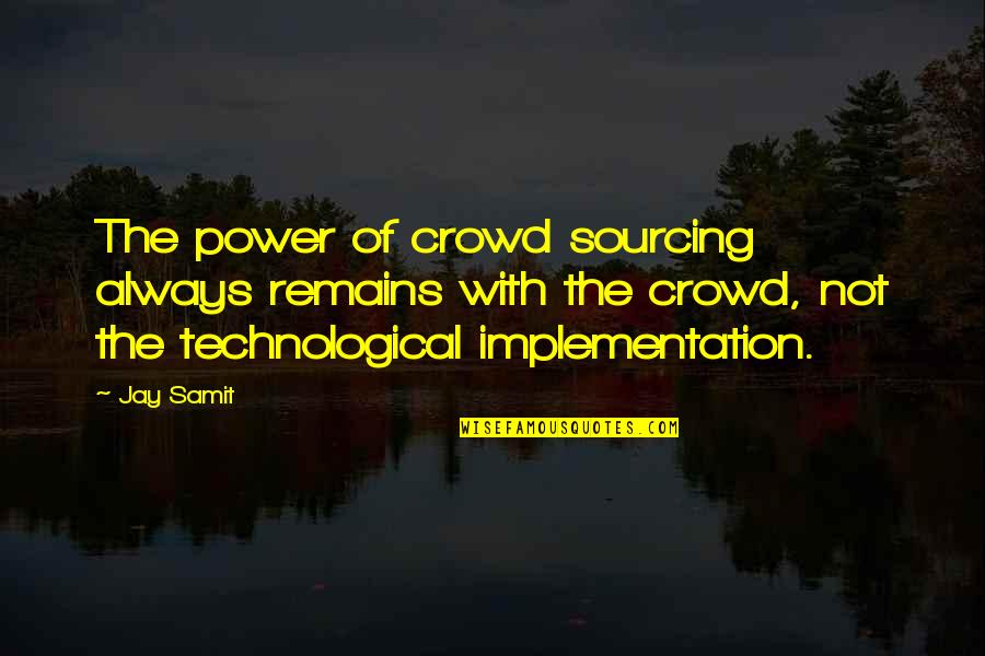 Jm Coetzee Youth Quotes By Jay Samit: The power of crowd sourcing always remains with