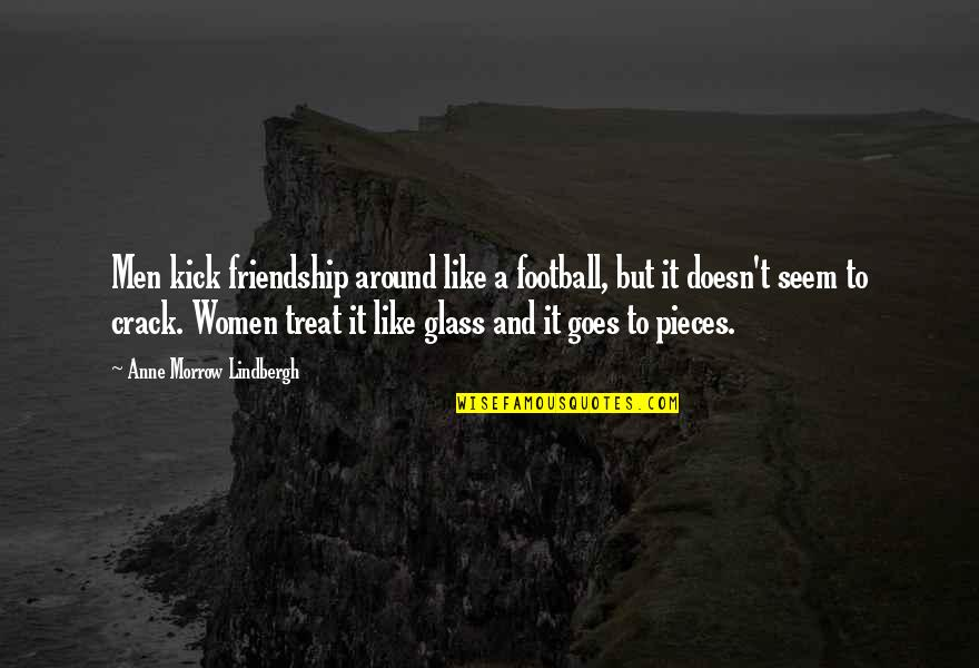 Jme Quotes By Anne Morrow Lindbergh: Men kick friendship around like a football, but