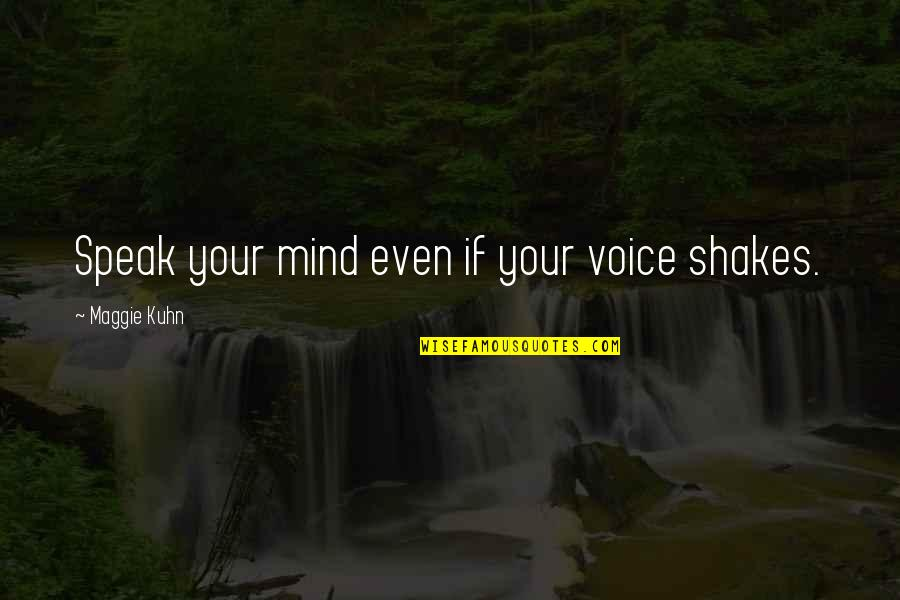 Jme Quotes By Maggie Kuhn: Speak your mind even if your voice shakes.