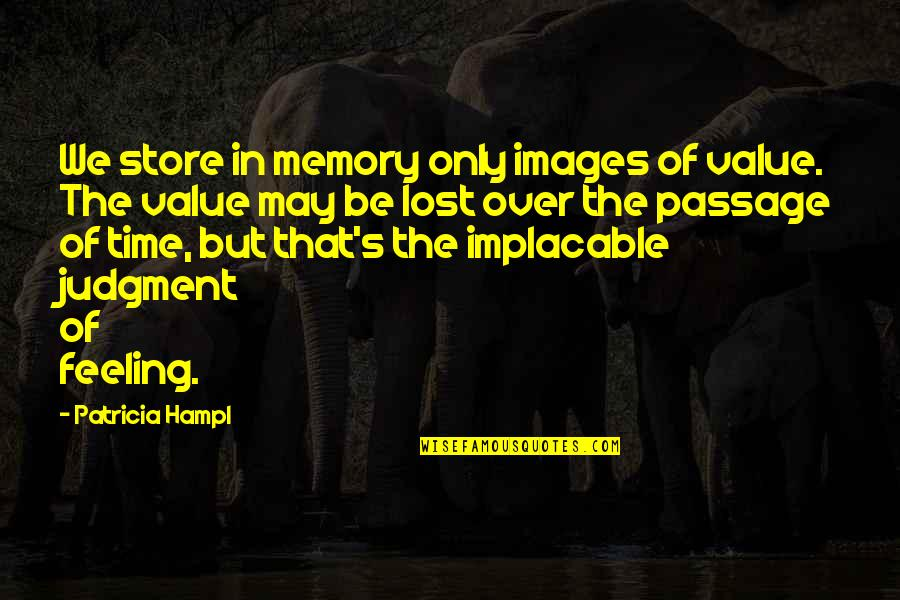 Jme Quotes By Patricia Hampl: We store in memory only images of value.