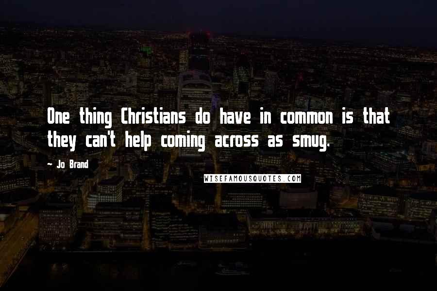 Jo Brand quotes: One thing Christians do have in common is that they can't help coming across as smug.