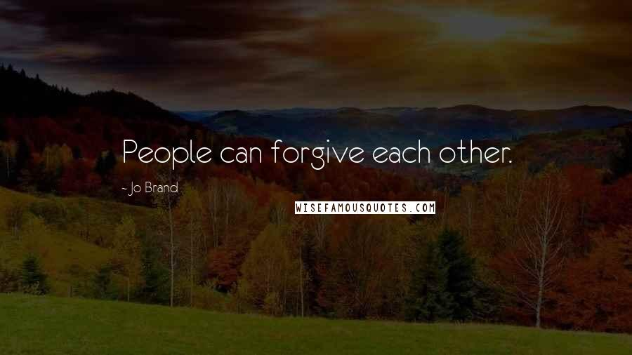 Jo Brand quotes: People can forgive each other.