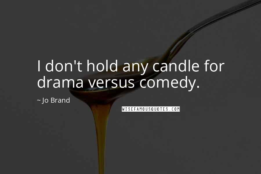 Jo Brand quotes: I don't hold any candle for drama versus comedy.
