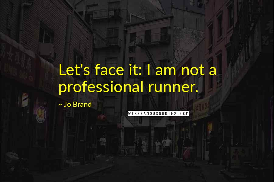 Jo Brand quotes: Let's face it: I am not a professional runner.