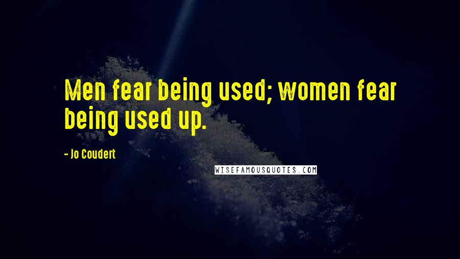 Jo Coudert quotes: Men fear being used; women fear being used up.